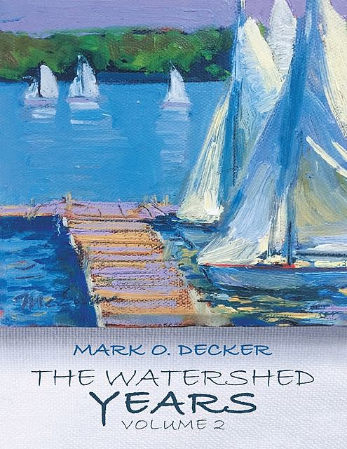 The Watershed Years Volume 2, Mark O. Decker