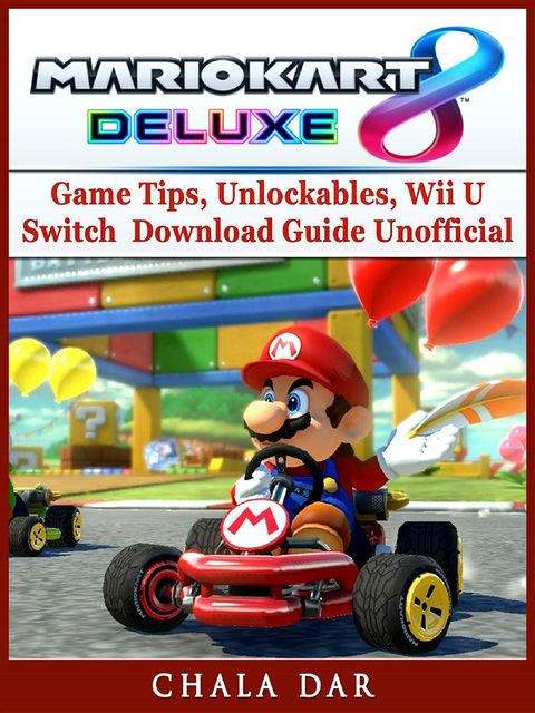 Mario Kart 8 Deluxe Game Guide Unofficial, The Yuw