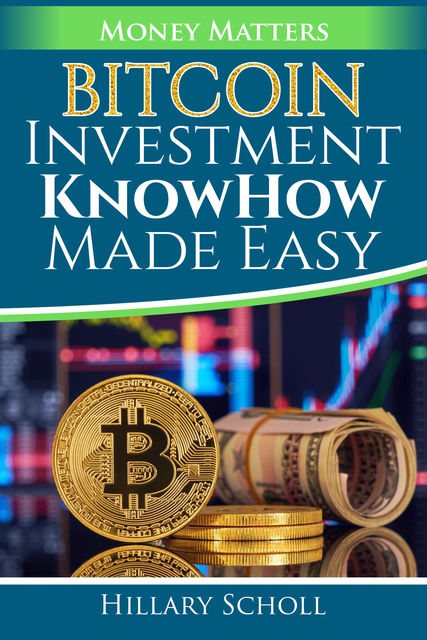 Bitcoin Investment KnowHow Made Easy, Hillary Scholl