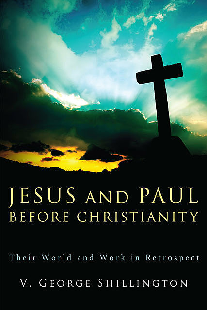 Jesus and Paul before Christianity, V. George Shillington