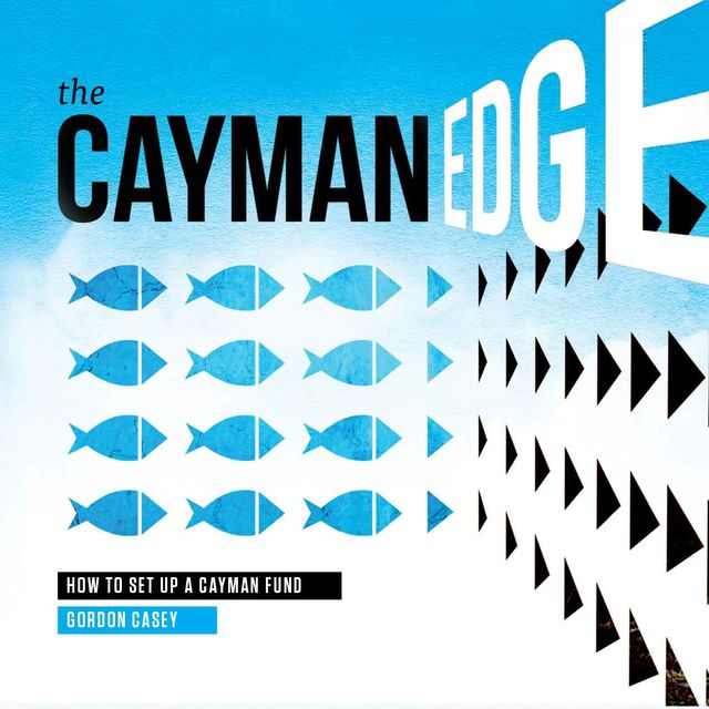 The Cayman Edge: How to Set Up a Cayman Fund, Gordon Casey