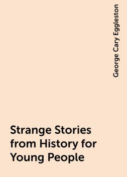 Strange Stories from History for Young People, George Cary Eggleston