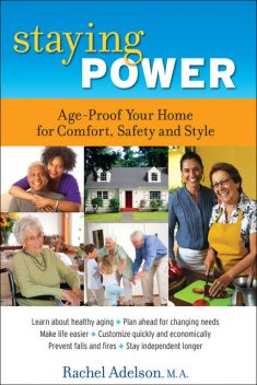 Staying Power: Age-Proof Your Home for Comfort, Safety and Style, Rachel Adelson