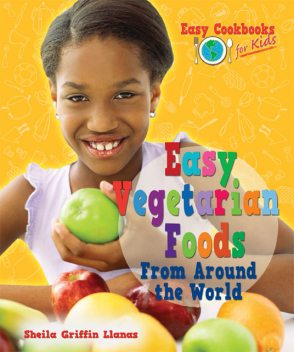 Easy Vegetarian Foods From Around the World, Sheila Griffin Llanas