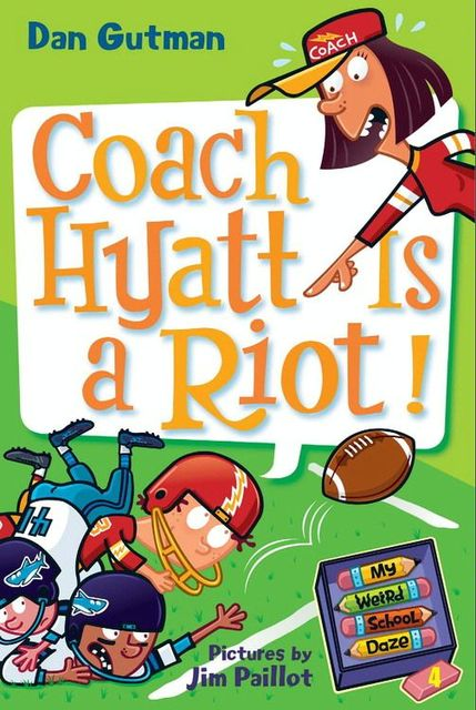 My Weird School Daze #4: Coach Hyatt Is a Riot!, Dan Gutman