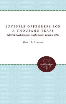 Juvenile Offenders for a Thousand Years, Wiley B. Sanders