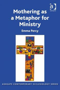 Mothering as a Metaphor for Ministry, Revd Emma Percy