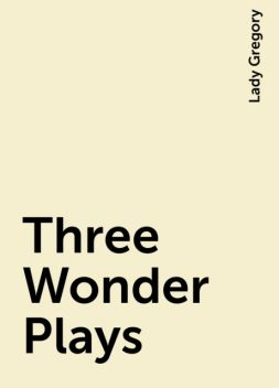 Three Wonder Plays, Lady Gregory