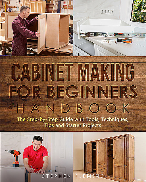 Cabinet Making for Beginners Handbook, Stephen Fleming