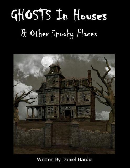 Ghosts in Houses & Other Spooky Places, Daniel Hardie