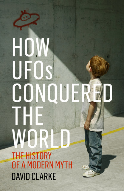 How UFOs Conquered the World, David Clarke
