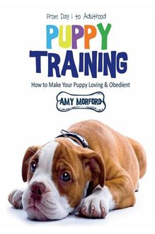 Puppy Training: From Day 1 to Adulthood, Amy Morford
