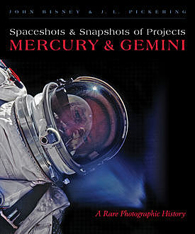 Spaceshots and Snapshots of Projects Mercury and Gemini, J.L. Pickering, John Bisney