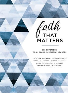 Faith That Matters, A.W.Tozer, James Smith, Henri Nouwen, N.T.Wright, Brennan Manning, Eugene H. Peterson, Dallas Willard, Frederick Buechner