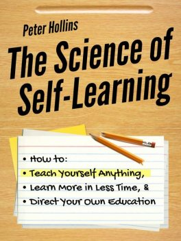 The Science of Self-Learning, Peter Hollins