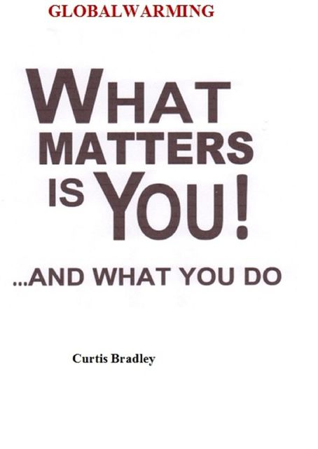 WHAT MATTERS IS YOUAND WHAT YOU DO, Curtis Bradley