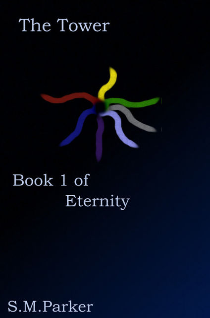 The Tower: Book 1 of Eternity, S.M.Parker