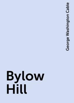 Bylow Hill, George Washington Cable