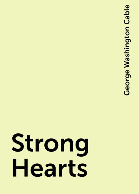 Strong Hearts, George Washington Cable