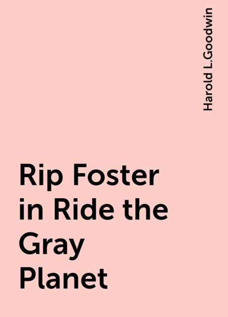 Rip Foster in Ride the Gray Planet, Harold L.Goodwin