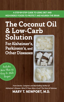 The Coconut Oil and Low-Carb Solution for Alzheimer's, Parkinson's, and Other Diseases, Mary Newport