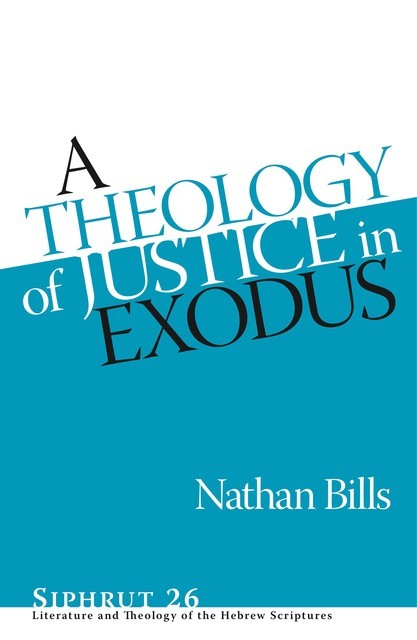 A Theology of Justice in Exodus, Nathan Bills