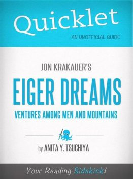Quicklet on Jon Krakauer's Eiger Dreams: Ventures Among Men and Mountains (CliffNotes-like Summary, Analysis, and Review), Anita Tsuchiya