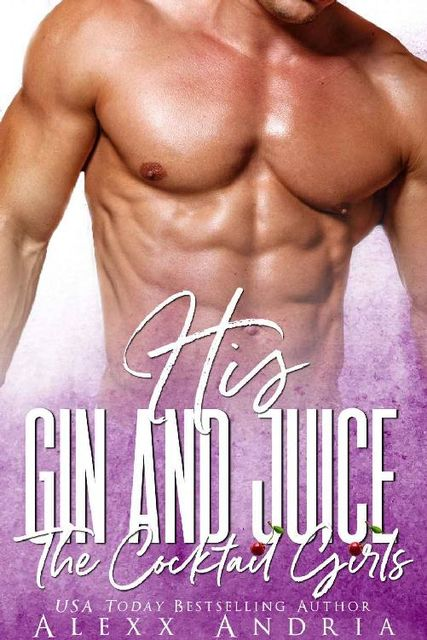 HIS GIN AND JUICE (The Cocktail Girls), Alexx Andria