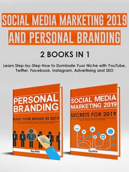 Social Media Marketing 2019 and Personal Branding 2 Books in 1, Ray Welch