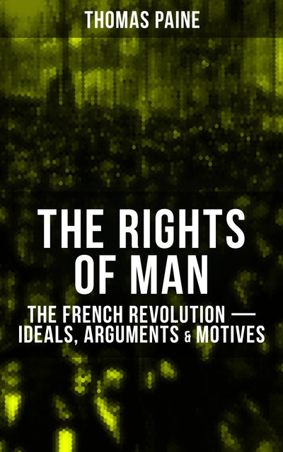 THE RIGHTS OF MAN: The French Revolution – Ideals, Arguments & Motives, Thomas Paine