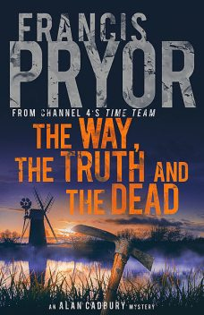The Way, the Truth and the Dead, Francis Pryor