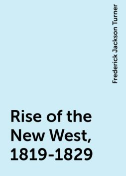 Rise of the New West, 1819-1829, Frederick Jackson Turner