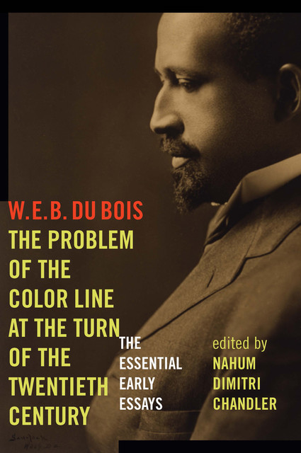 The Problem of the Color Line at the Turn of the Twentieth Century, W. E. B. Du Bois
