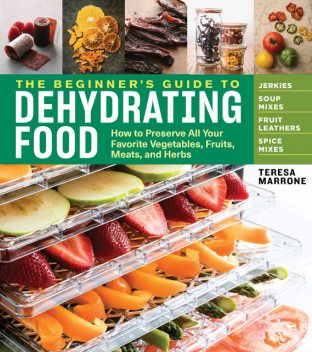 The Beginner's Guide to Dehydrating Food, 2nd Edition, Teresa Marrone