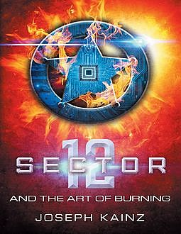 Sector 12 and the Art of Burning, Joseph Kainz