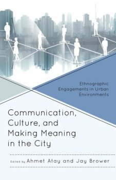 Communication, Culture, and Making Meaning in the City, Kathleen M. German, Ayaka Yoshimizu, Craig L. Engstrom, Emma Agusita, Eric Aoki, Jolene Mairs Dyer, Jon Dovey, Joy Yang Jiao, Julia Aoki, Martin Whiteford, Ryan M. Lescure, Shawn Sobers