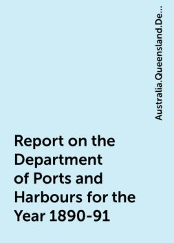 Report on the Department of Ports and Harbours for the Year 1890-91, Australia.Queensland.Department of Ports, Harbours