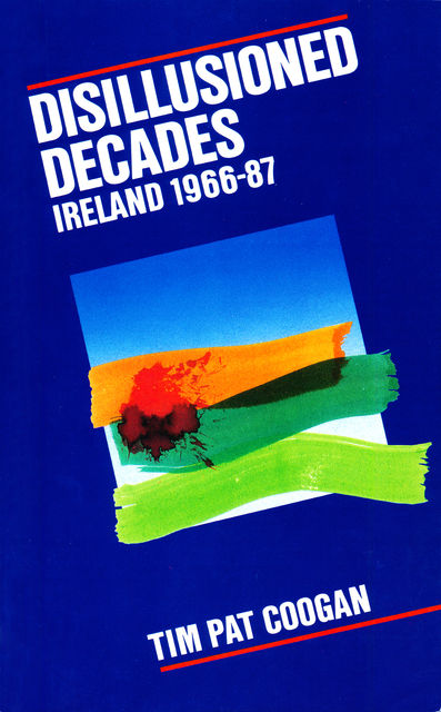 Disillusioned Decades – Ireland 1966–87, Tim Pat Coogan