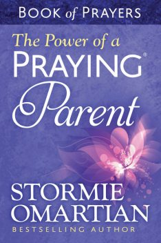 The Power of a Praying® Parent Book of Prayers, Stormie Omartian