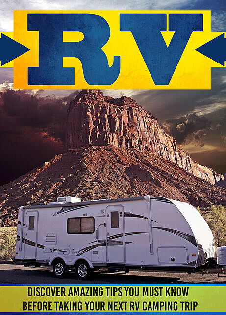 RV: Discover Amazing Tips You Must Know Before Taking Your Next RV Camping Trip, Old Natural Ways