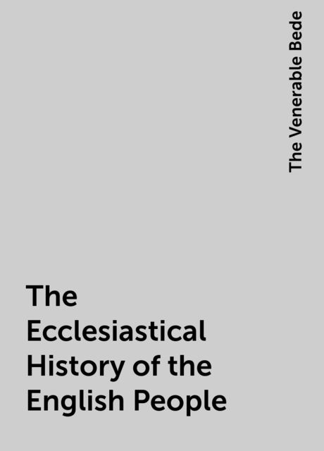 The Ecclesiastical History of the English People, The Venerable Bede
