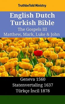 English Dutch Turkish Bible – The Gospels III – Matthew, Mark, Luke & John, TruthBeTold Ministry