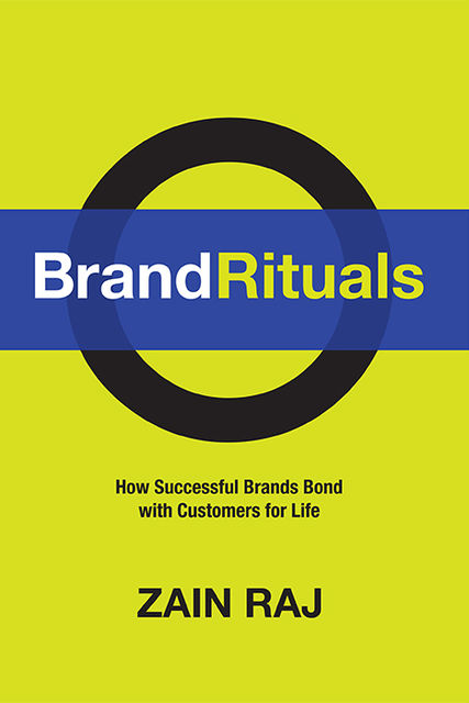 Brand Rituals : How Successful Brands Bond With Customers For Life, Zain Raj