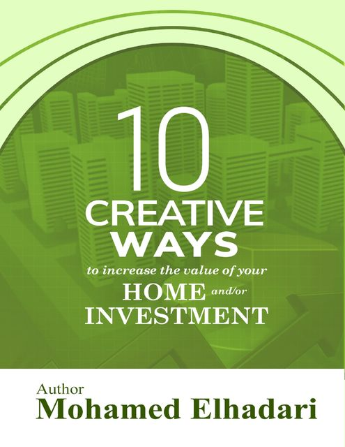 10 Creative Ways to Increase the Value of your Home and or Investment, Mohamed Elhadari