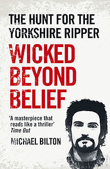 Wicked Beyond Belief: The Hunt for the Yorkshire Ripper (Text Only), Michael Bilton