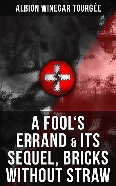 A FOOL'S ERRAND & Its Sequel, Bricks Without Straw, Albion Winegar Tourgée