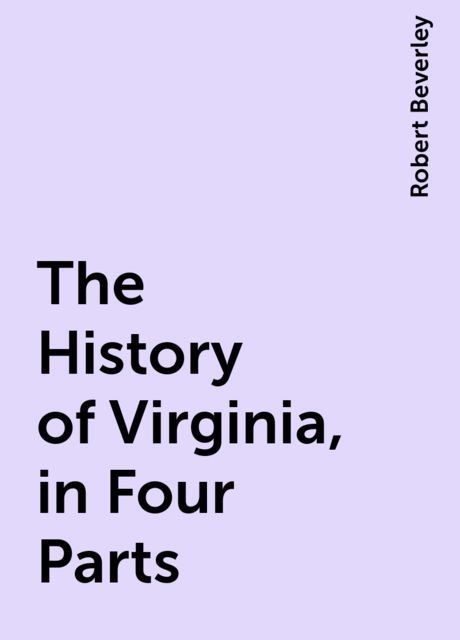 The History of Virginia, in Four Parts, Robert Beverley