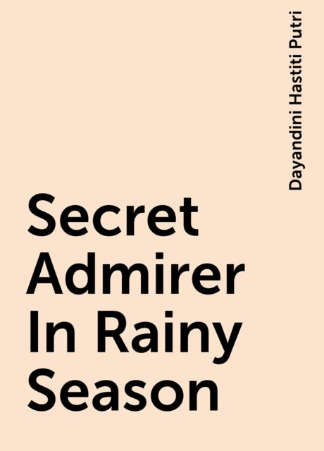 Secret Admirer In Rainy Season, Dayandini Hastiti Putri