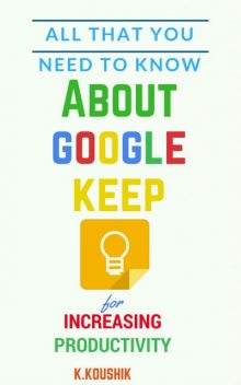 All That You Need To Know About Google Keep for Increasing Productivity, Koushik K