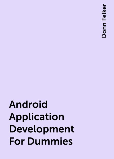 Android Application Development For Dummies, Donn Felker